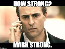 Strong Meme - image tagged in mark strong how strong imgflip