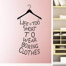Home Decor Stickers Wall 8327 Life Is Too Short To Wear Boring Clothes English Quote Wall