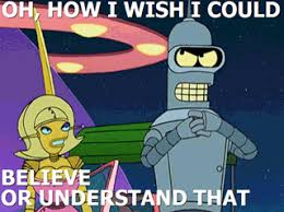 Bender Futurama Meme - oh how i wish i could believe or understand that futurama