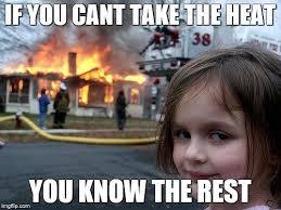 The Heat Meme - disaster girl meme imgflip