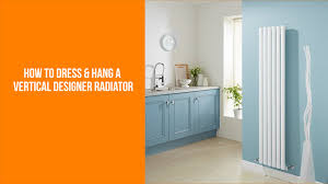 how to dress and hang a vertical designer radiator youtube