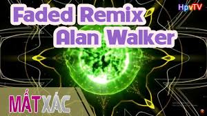 download mp3 dj alan walker dj soda 2016 faded remix alan walker nonstop nhạc sàn cực