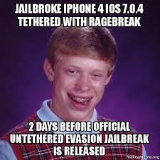 Jailbreak Meme - jailbroke iphone 4 ios 7 0 4 tethered with ragebreak 2 days before