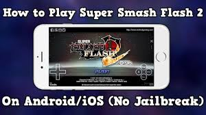 play flash on android how to play smash flash 2 on android ios no jailbreak