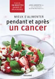 cuisiner avec les aliments contre le cancer pdf livre mieux s alimenter pendant et après un cancer plus de 150