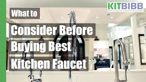 Buying A Kitchen Faucet What To Consider Before Buying Best Kitchen Faucet 2017 Buying