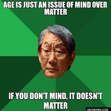 Morpheus Meme Generator - age is just an issue of mind over matter if you don 39 t mind it