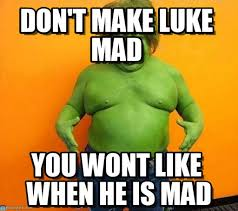 Dont Be Mad Meme - don t make luke mad funny hulk meme on memegen