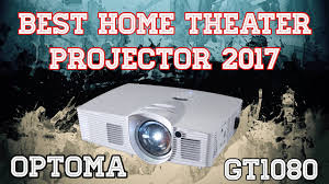 best home theater projector best home theater projector 2017 optoma gt1080 youtube
