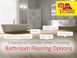 Best Bathroom Flooring by 5 Factors To Consider While Choosing Bathroom Flooring Options