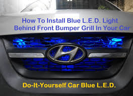 installing led lights in car how to install blue l e d light in car front grill looks awesome in