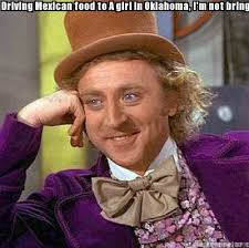 Mexican Food Memes - meme creator driving mexican food to a girl in oklahoma i m not