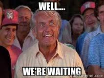 Caddyshack Meme - well we re waiting ted knight caddyshack quickmeme