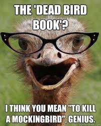 To Kill A Mockingbird Meme - the dead bird book i think you mean to kill a mockingbird