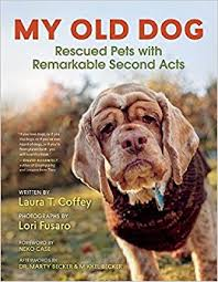amazon com my old dog rescued pets with remarkable second acts