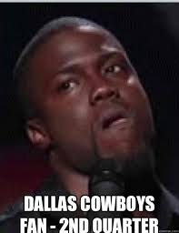 Dallas Cowboys Fans Memes - dallas cowboys fan 2nd quarter kevin hart quickmeme