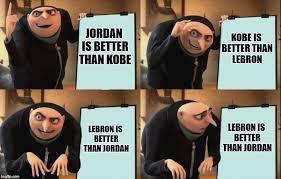 Kobe Lebron Jordan Meme - despicable me diabolical plan gru template imgflip
