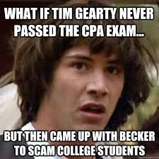 Cpa Exam Meme - what if tim gearty never passed the cpa exam but then came up
