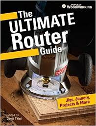 the ultimate router guide jigs joinery projects and more