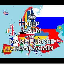 Make Keep Calm Memes - keep calm and make europe great again meme on me me
