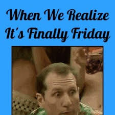 Finally Friday Meme - when we realize it s finally friday by knightfighter meme center