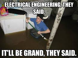 Electrical Engineering Meme - electrical engineering they said it ll be grand they said do