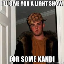 Light Show Meme - i ll give you a light show for some kandi scumbag steve meme