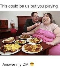 This Could Be Us But You Playing Meme - this could be us but you playing answer my dm funny meme on