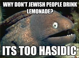 Hasidic Jew Meme - why don t jewish people drink lemonade its too hasidic bad joke