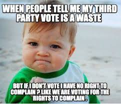Vote For Me Meme - meme maker when people tell me my third party vote is a waste but