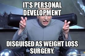 Personal Meme - it s personal development disguised as weight loss surgery vsg