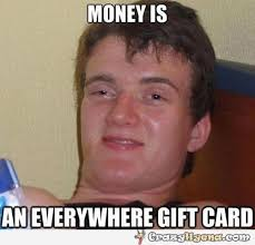 Gift Meme - money is an everywhere gift card