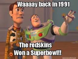 Redskins Meme - meme maker waaaay back in 1991 the redskins won a superbowl