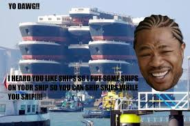 Yo Dawg Know Your Meme - yo dawg ships xzibit yo dawg know your meme