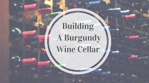 Burgundy Wine Cellar - video best burgundy wines to start your curated cellar with