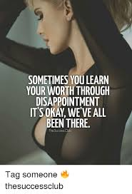 Disappoint Meme - sometimes you learn your worththrough disappointment been there the