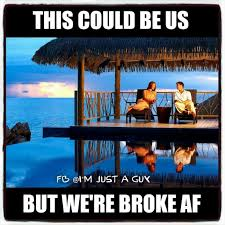 This Could Be Us Meme - this could be us but were broke af meme