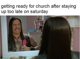 Late Meme - late night before church meme dust off the bible