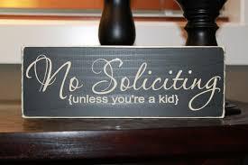 no soliciting unless you u0027re a kid no soliciting no