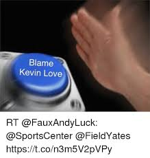 Kevin Love Meme - blame kevin love rt httpstcon3m5v2pvpy kevin love meme on