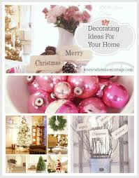 Christmas Decoration Ideas For Your Home Holiday Decorating Ideas White Lace Cottage