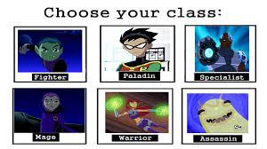 Teen Titans Memes - teen titans choose your class meme choose your class know your meme
