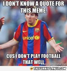 Funny Messi Memes - why lionel messi doesn t have a funny meme picture