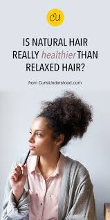 pinterest naturalhair is natural hair really healthier than relaxed hair curls understood