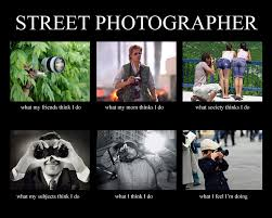 Photographer Meme - street photographer what they think i do by dannyst on deviantart