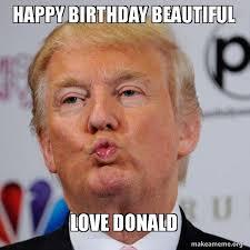 Birthday Love Meme - happy birthday beautiful love donald donald trump kissing make