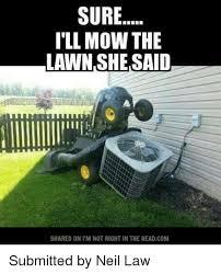 Lawn Mower Meme - 25 best memes about mow the lawn mow the lawn memes