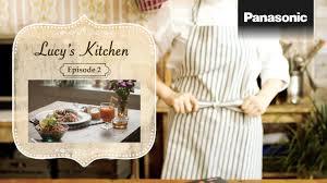 Panasonic Kitchen Appliances India Panasonic Cooking Lucy U0027s Kitchen Episode 2 Youtube