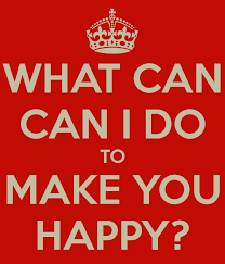 What Can I Do To Make You Happy Meme - what can can i do to make you happy poster hsja keep calm o matic