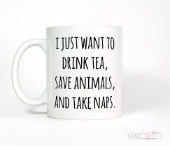 Animal Mug Funny Tea Mug I Just Want To Drink Tea Save Animals Take
